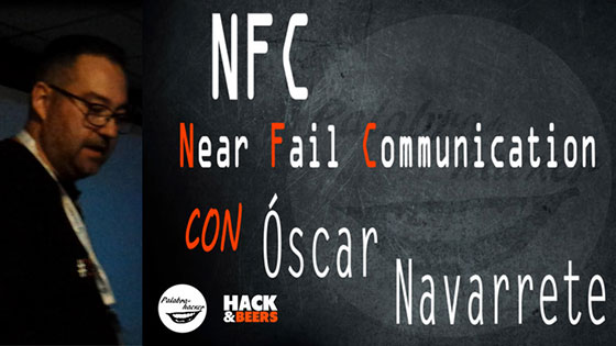 NFC Near Fail Communication de Óscar Navarrete en la comunidad Hack&Beers.